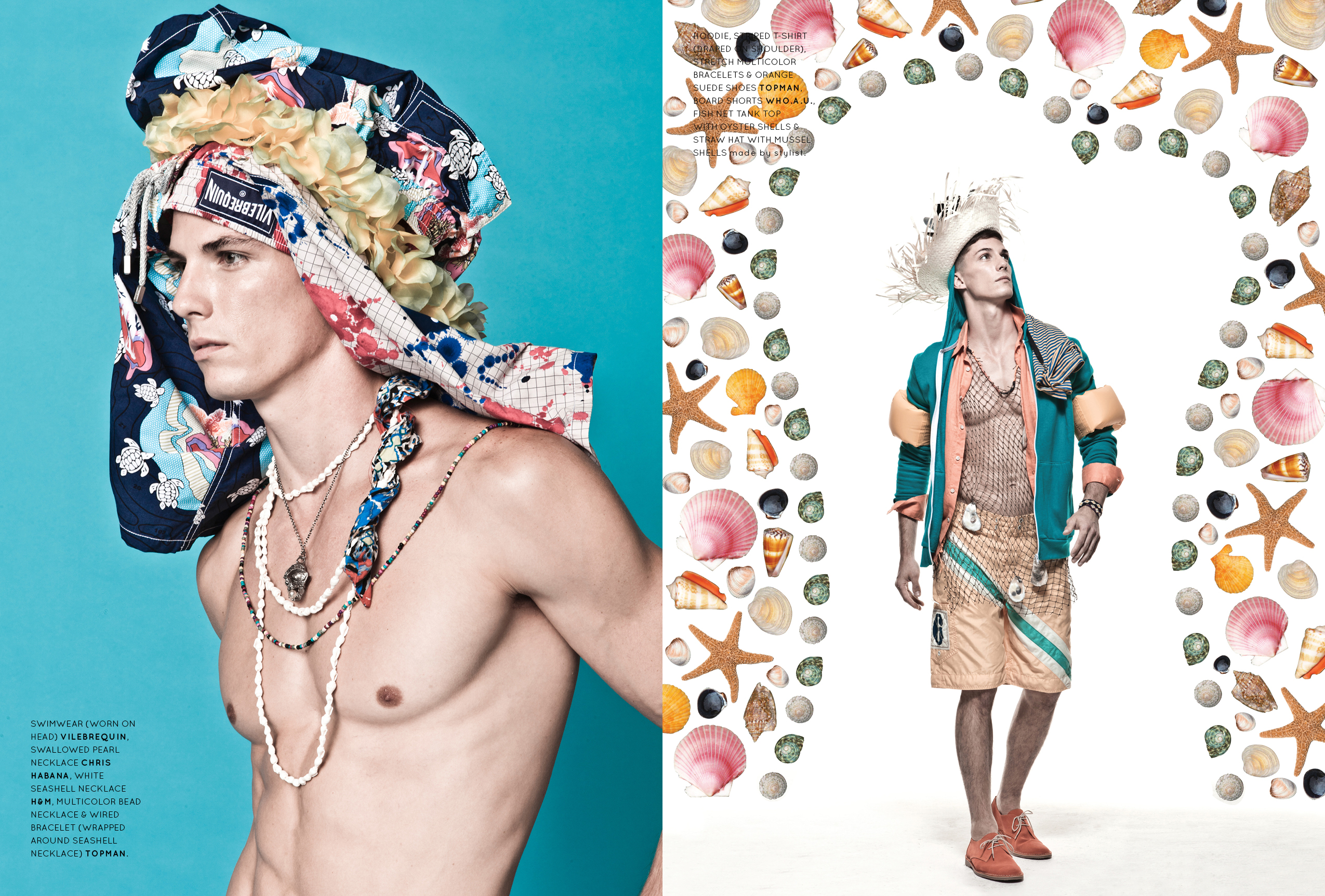 Left: swimwear (worn on head) Vilebrequin,  swallowed pearl necklace Chris Habana, white seashell necklace H&M, multicolor bead necklace & wired bracelet (wrapped around seashell necklace) Topman. Right: hoodie, striped t-shirt (draped on shoulder), stretch multicolor bracelets & orange suede shoes Topman, board shorts Who.A.U., fish net tank top with oyster shells & straw hat with mussel shells made by stylist.